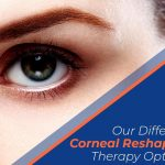Our Different Corneal Reshaping Therapy Options