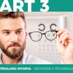 Controlling Myopia: What You Need to Know – Part 3: Controlling Myopia – Methods & Technologies